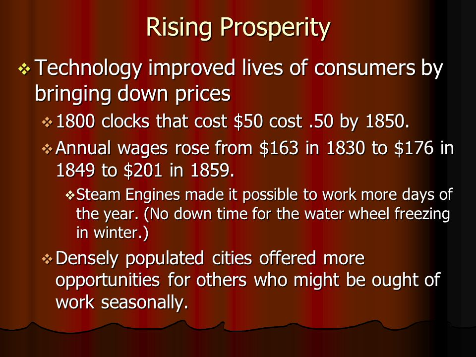 Rising Prosperity Technology improved lives of consumers by bringing down prices Technology improved lives of consumers by bringing down prices 1800 clocks that cost $50 cost.50 by 1850.