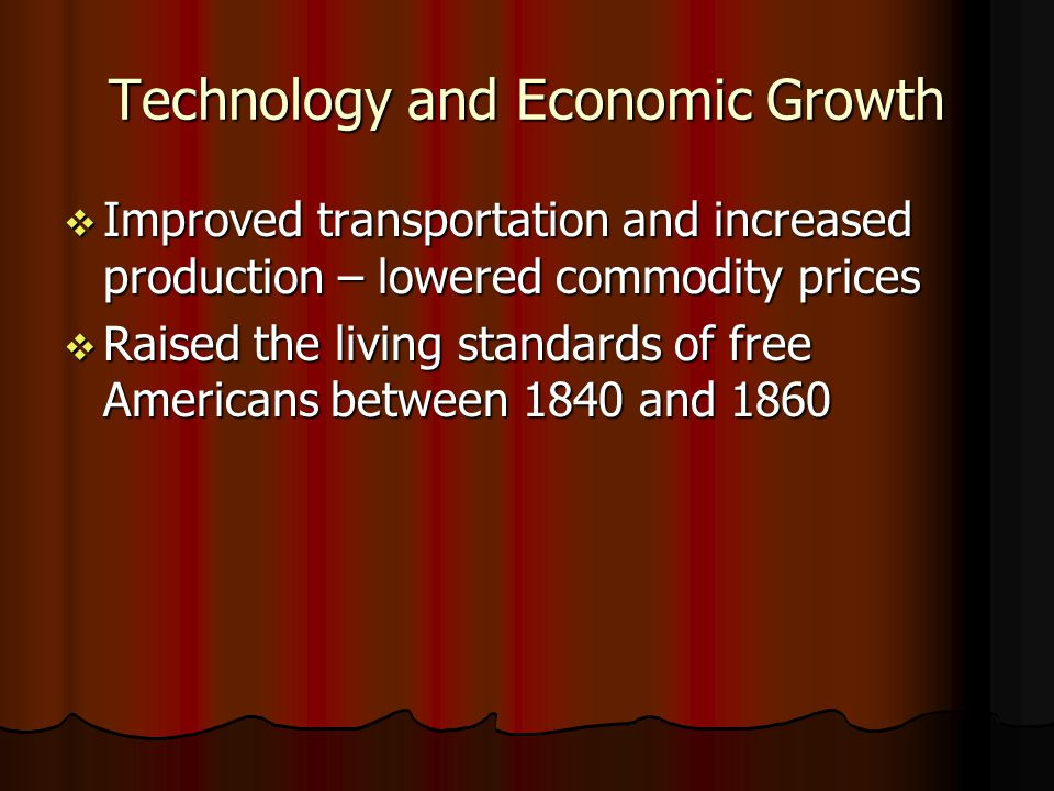 Technology and Economic Growth Improved transportation and increased production – lowered commodity prices Improved transportation and increased produ