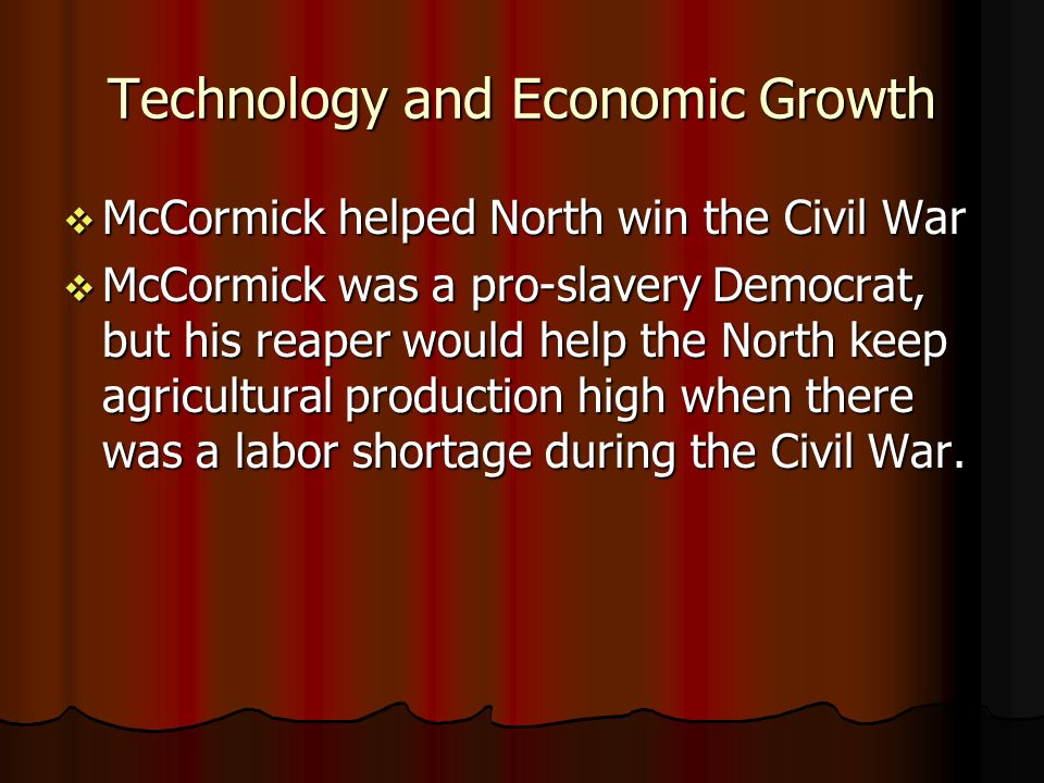 Technology and Economic Growth McCormick helped North win the Civil War McCormick helped North win the Civil War McCormick was a pro-slavery Democrat,