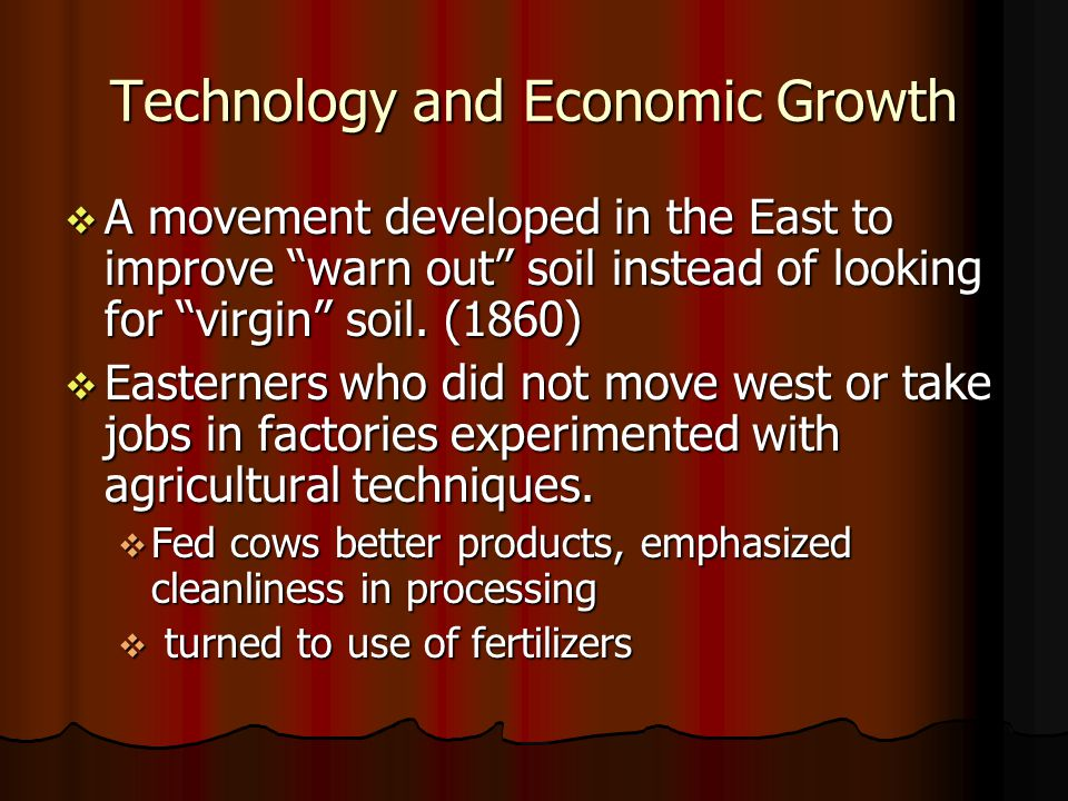 Technology and Economic Growth A movement developed in the East to improve warn out soil instead of looking for virgin soil. (1860) A movement develop