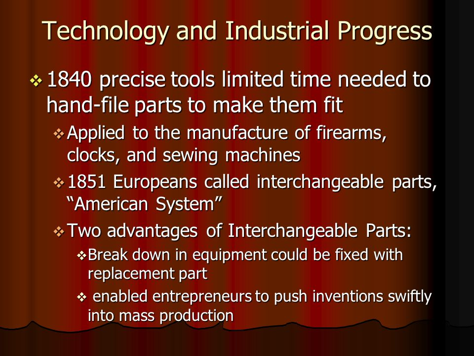 Technology and Industrial Progress 1840 precise tools limited time needed to hand-file parts to make them fit 1840 precise tools limited time needed t