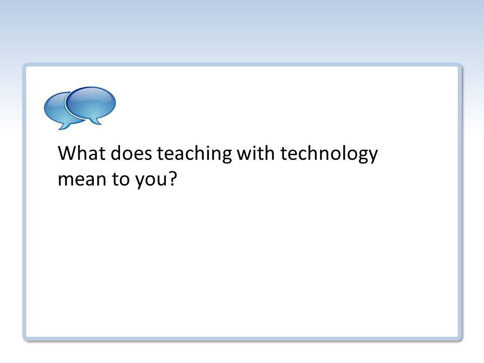 What does teaching with technology mean to you