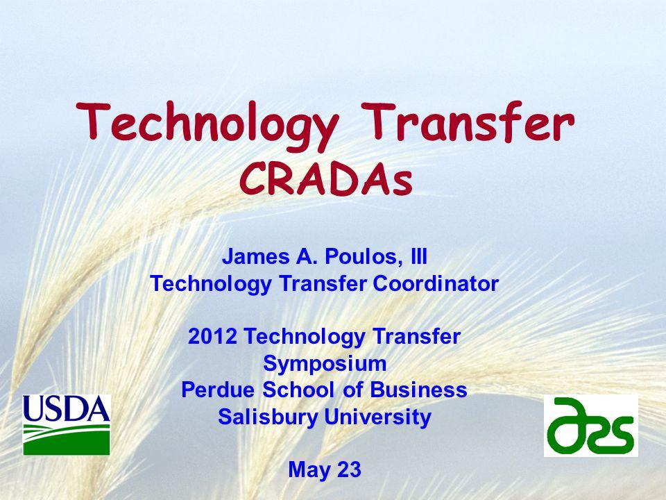 Technology Transfer CRADAs James A. Poulos, III Technology Transfer Coordinator 2012 Technology Transfer Symposium Perdue School of Business Salisbury