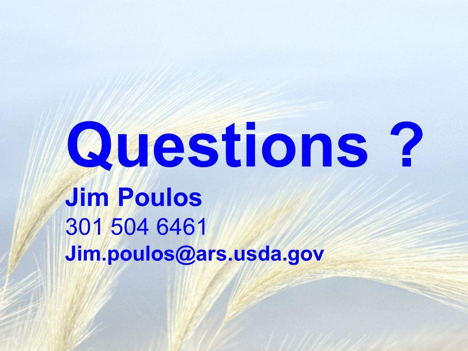 Questions ? Jim Poulos 301 504 6461 Jim.poulos@ars.usda.gov
