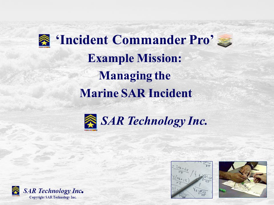SAR Technology Inc.- Incident Commander Pro Copyright SAR Technology Inc.
