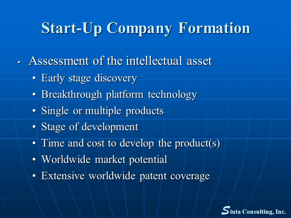 Start-Up Company Formation Assessment of the intellectual asset Assessment of the intellectual asset Early stage discoveryEarly stage discovery Breakt
