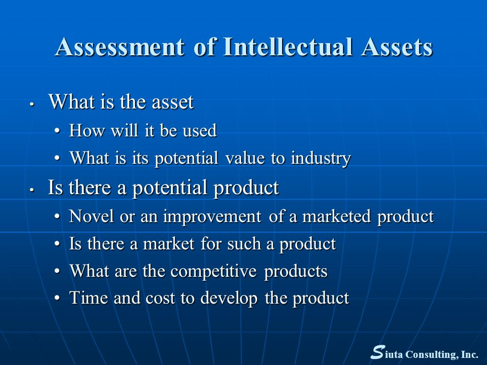 Assessment of Intellectual Assets What is the asset What is the asset How will it be usedHow will it be used What is its potential value to industryWh