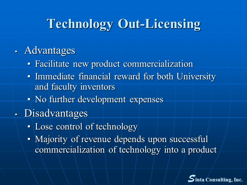 Technology Out-Licensing Advantages Advantages Facilitate new product commercializationFacilitate new product commercialization Immediate financial re