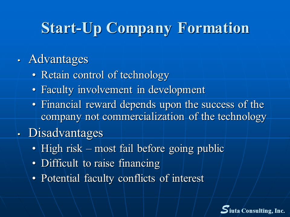 Start-Up Company Formation Advantages Advantages Retain control of technologyRetain control of technology Faculty involvement in developmentFaculty in