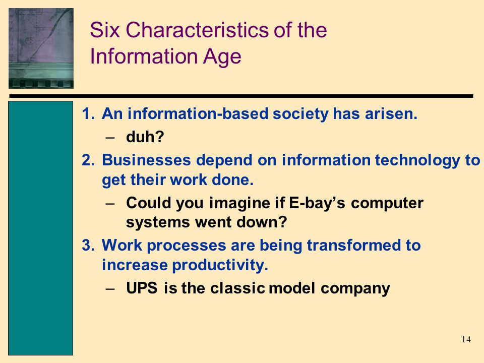 14 Six Characteristics of the Information Age 1.An information-based society has arisen.