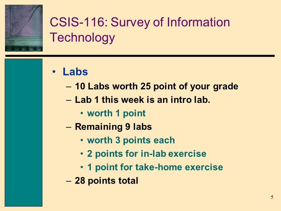 6 CSIS-116: Survey of Information Technology Projects –3 projects worth 25 points of your grade Project 1 – Research Report Project 2 – Website Project 3 – Group Project w/ Presentation