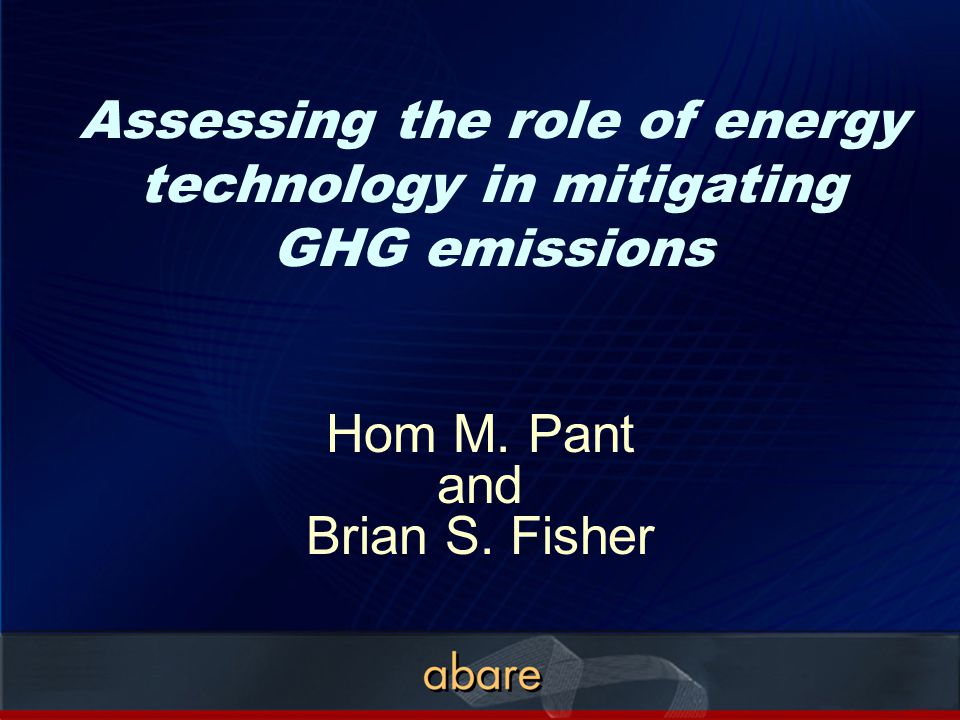 Hom M. Pant and Brian S. Fisher Assessing the role of energy technology in mitigating GHG emissions
