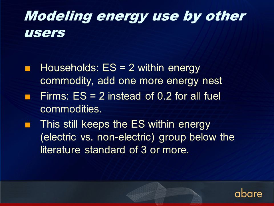 Modeling energy use by other users Households: ES = 2 within energy commodity, add one more energy nest Firms: ES = 2 instead of 0.2 for all fuel comm