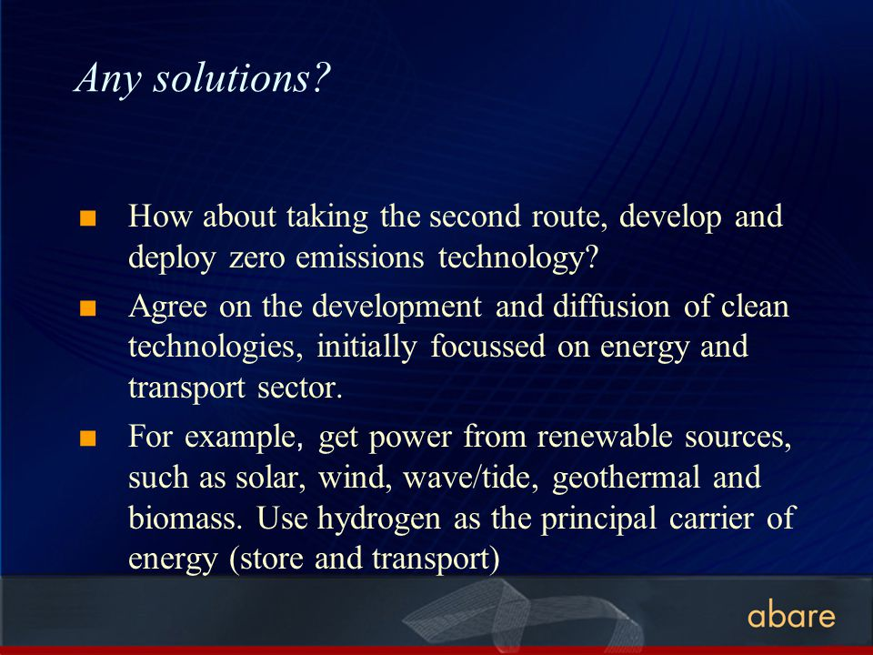 Any solutions? How about taking the second route, develop and deploy zero emissions technology? Agree on the development and diffusion of clean techno