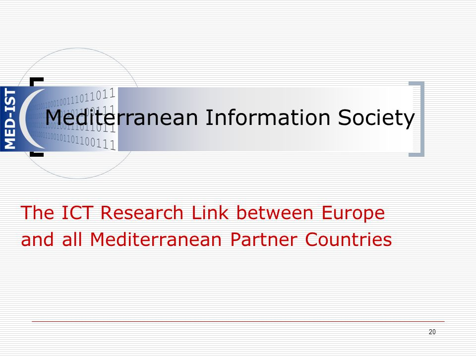 The ICT Research Link between Europe and all Mediterranean Partner Countries 20 Mediterranean Information Society