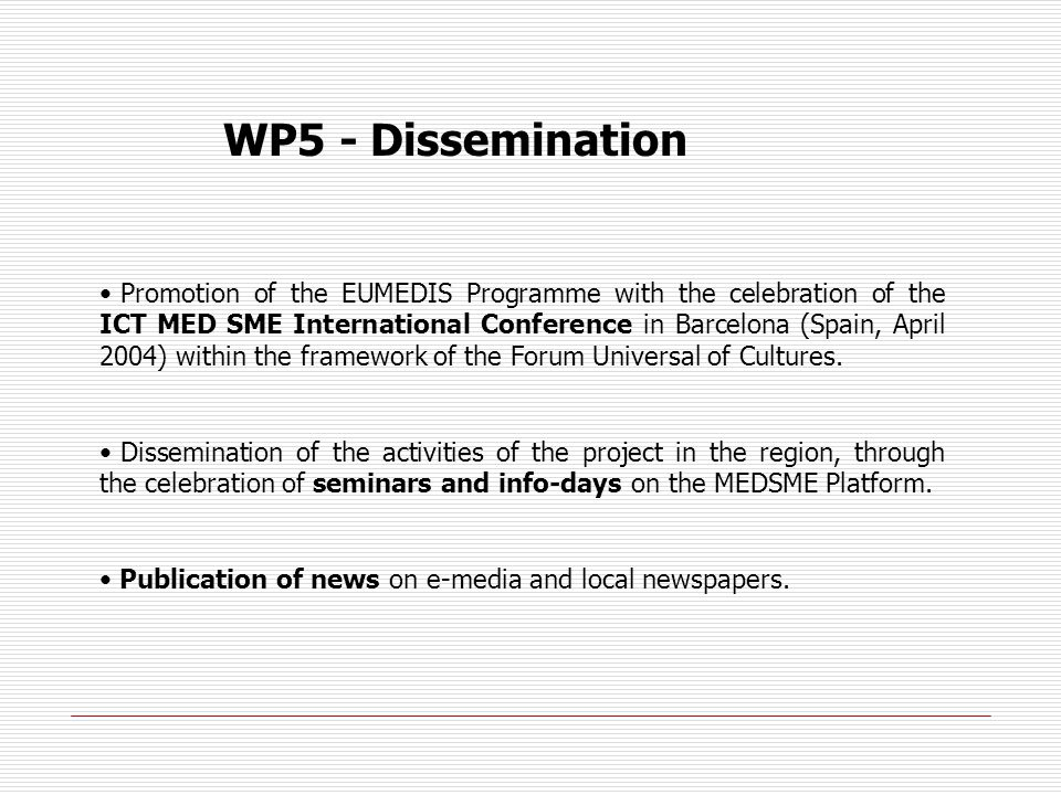 WP5 - Dissemination Promotion of the EUMEDIS Programme with the celebration of the ICT MED SME International Conference in Barcelona (Spain, April 2004) within the framework of the Forum Universal of Cultures.