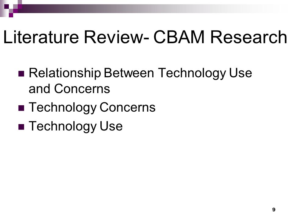 9 Literature Review- CBAM Research Relationship Between Technology Use and Concerns Technology Concerns Technology Use