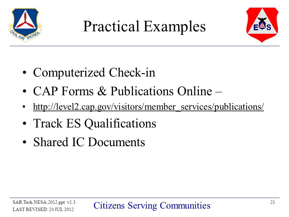 21SAR.Tech.NESA.2012.ppt v1.3 LAST REVISED: 24 JUL 2012 Citizens Serving Communities Practical Examples Computerized Check-in CAP Forms & Publications Online – http://level2.cap.gov/visitors/member_services/publications/ Track ES Qualifications Shared IC Documents