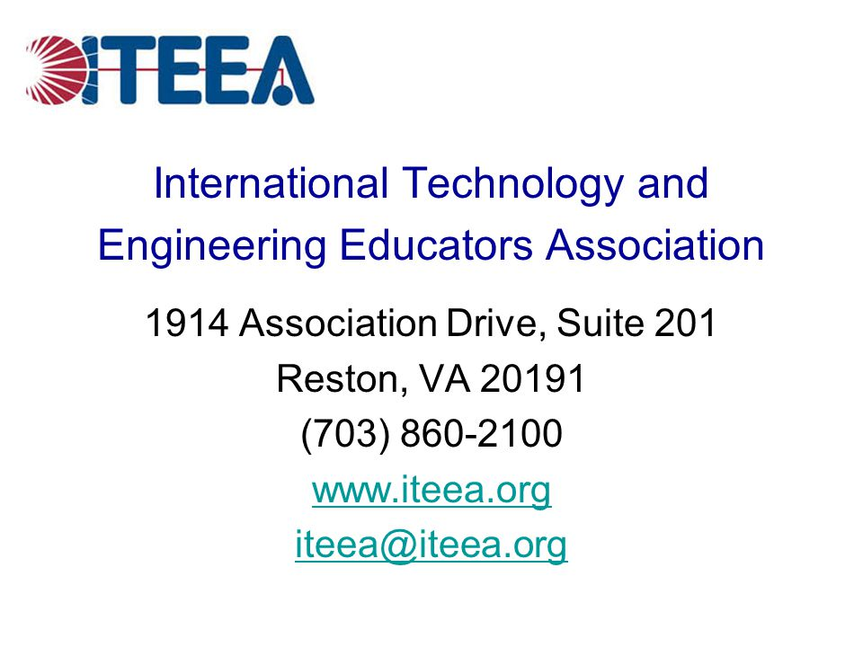International Technology and Engineering Educators Association 1914 Association Drive, Suite 201 Reston, VA 20191 (703) 860-2100 www.iteea.org iteea@i