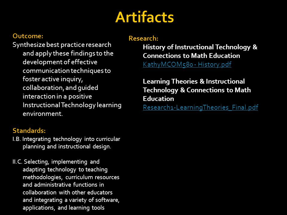 Artifacts Outcome: Synthesize best practice research and apply these findings to the development of effective communication techniques to foster active inquiry, collaboration, and guided interaction in a positive Instructional Technology learning environment.