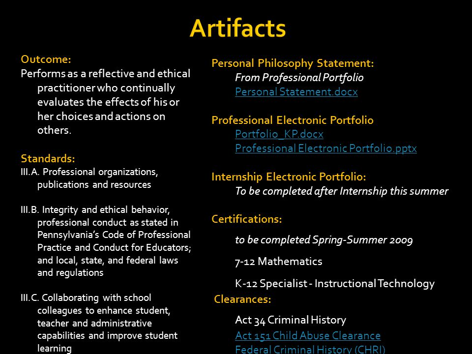 Artifacts Outcome: Performs as a reflective and ethical practitioner who continually evaluates the effects of his or her choices and actions on others.