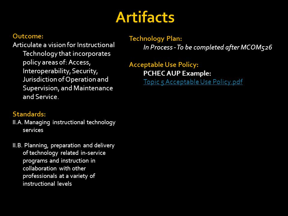 Artifacts Outcome: Articulate a vision for Instructional Technology that incorporates policy areas of: Access, Interoperability, Security, Jurisdiction of Operation and Supervision, and Maintenance and Service.