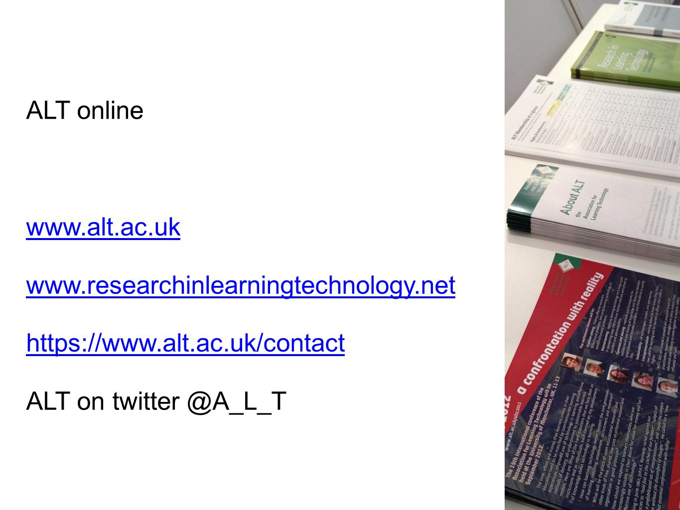 ALT online www.alt.ac.uk www.researchinlearningtechnology.net https://www.alt.ac.uk/contact ALT on twitter @A_L_T