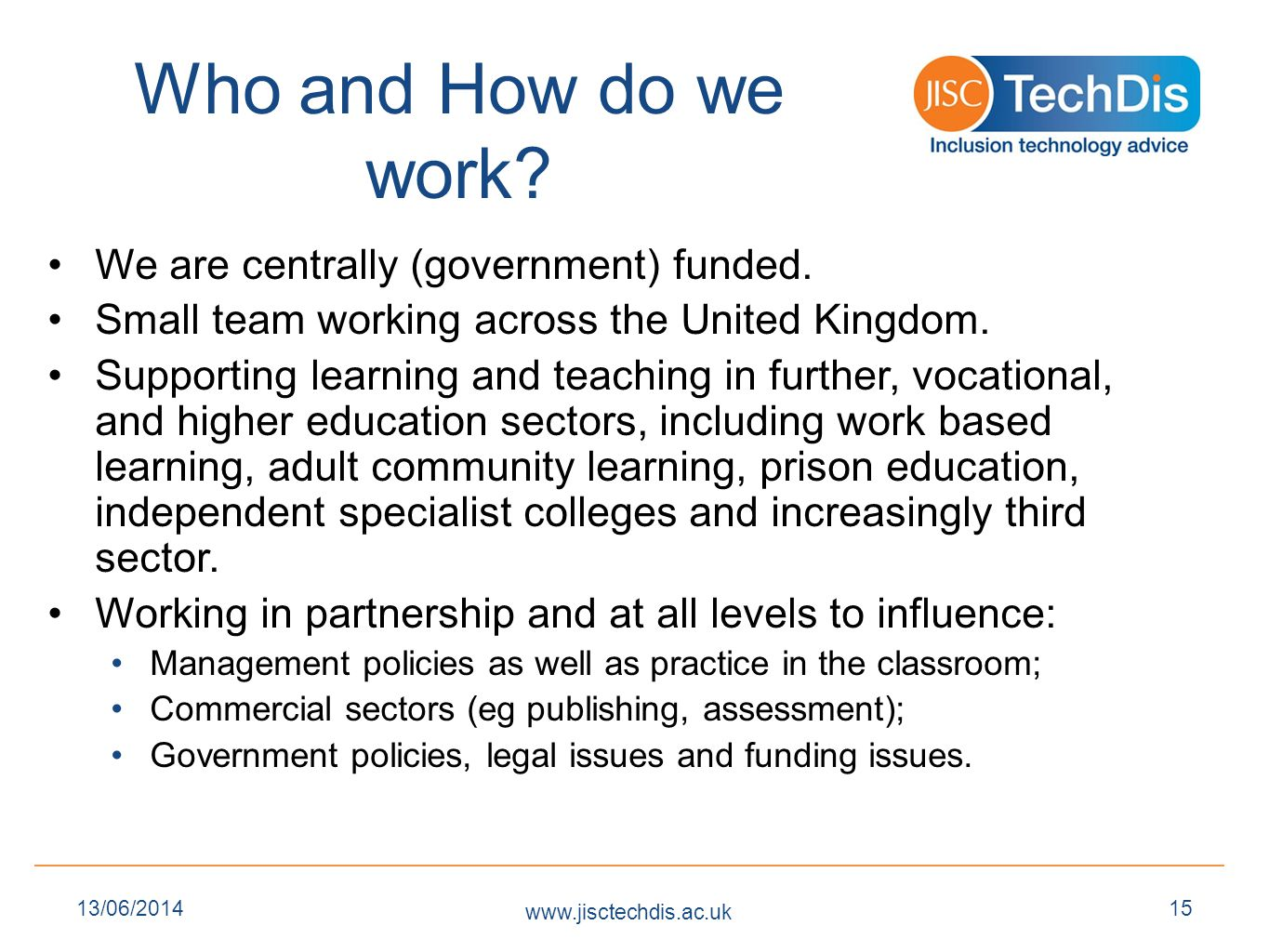 Who and How do we work. We are centrally (government) funded.