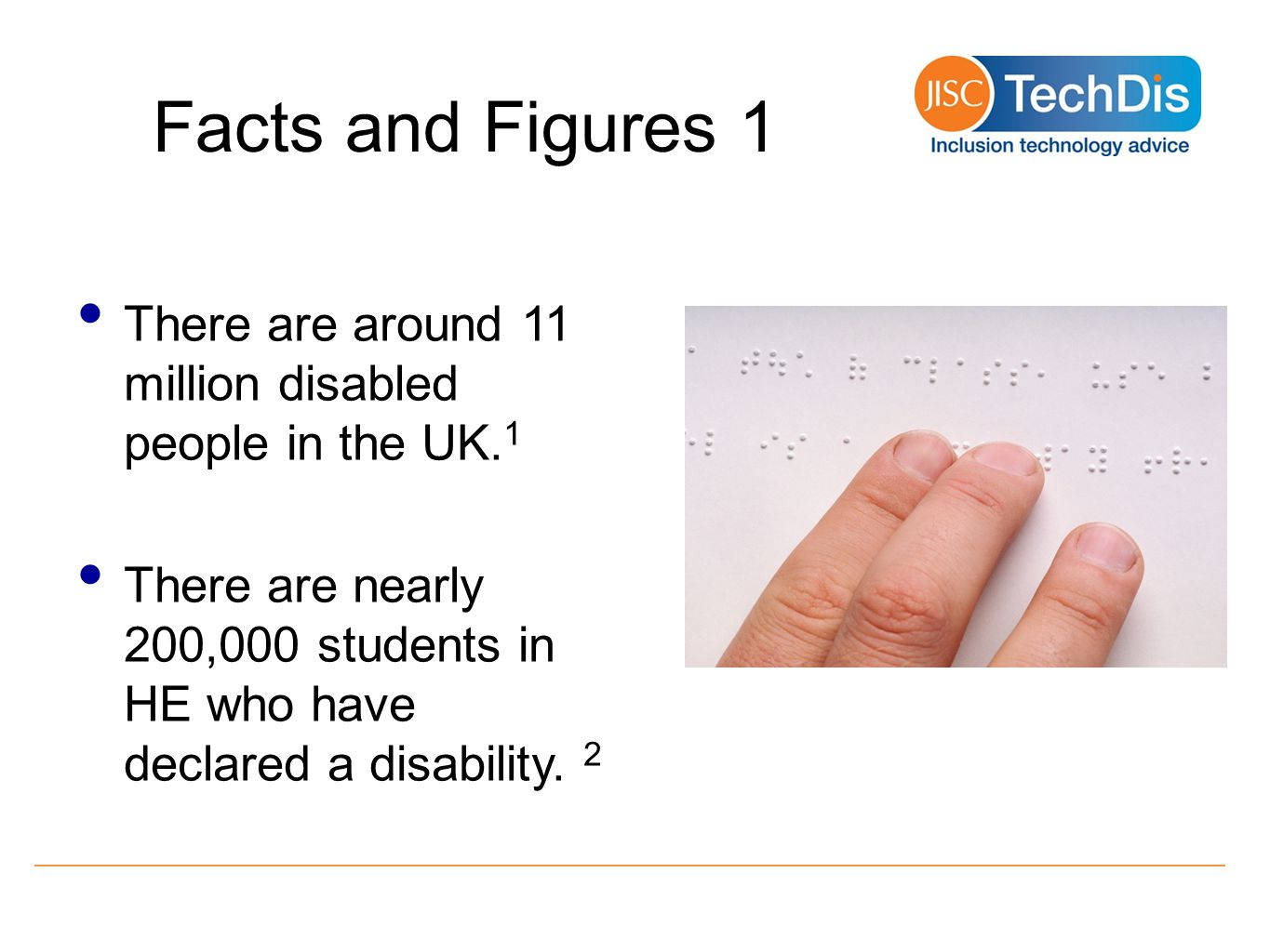 Facts and Figures 1 There are around 11 million disabled people in the UK.