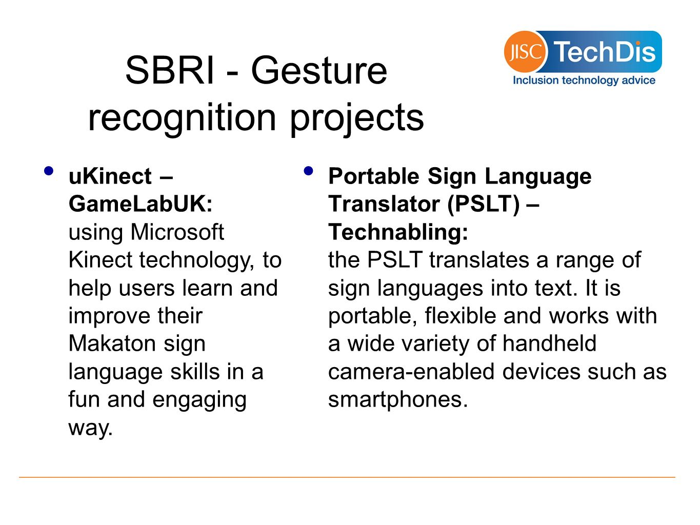 SBRI - Gesture recognition projects uKinect – GameLabUK: using Microsoft Kinect technology, to help users learn and improve their Makaton sign language skills in a fun and engaging way.