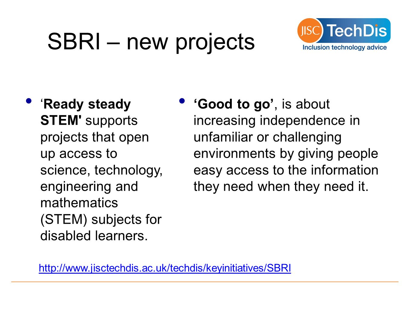 SBRI – new projects Ready steady STEM supports projects that open up access to science, technology, engineering and mathematics (STEM) subjects for disabled learners.