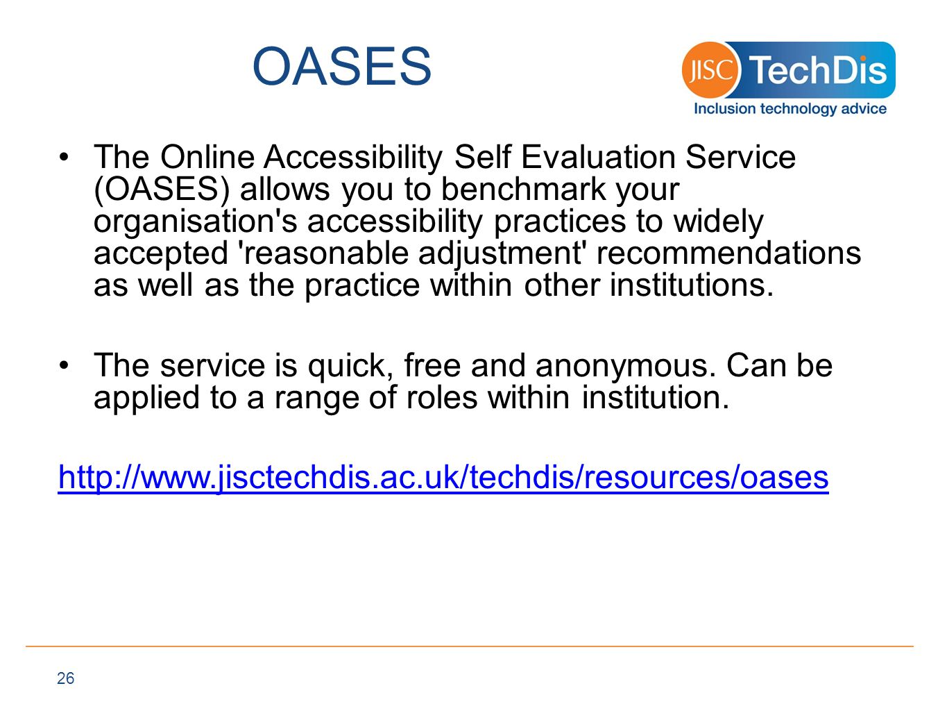 OASES The Online Accessibility Self Evaluation Service (OASES) allows you to benchmark your organisation s accessibility practices to widely accepted reasonable adjustment recommendations as well as the practice within other institutions.