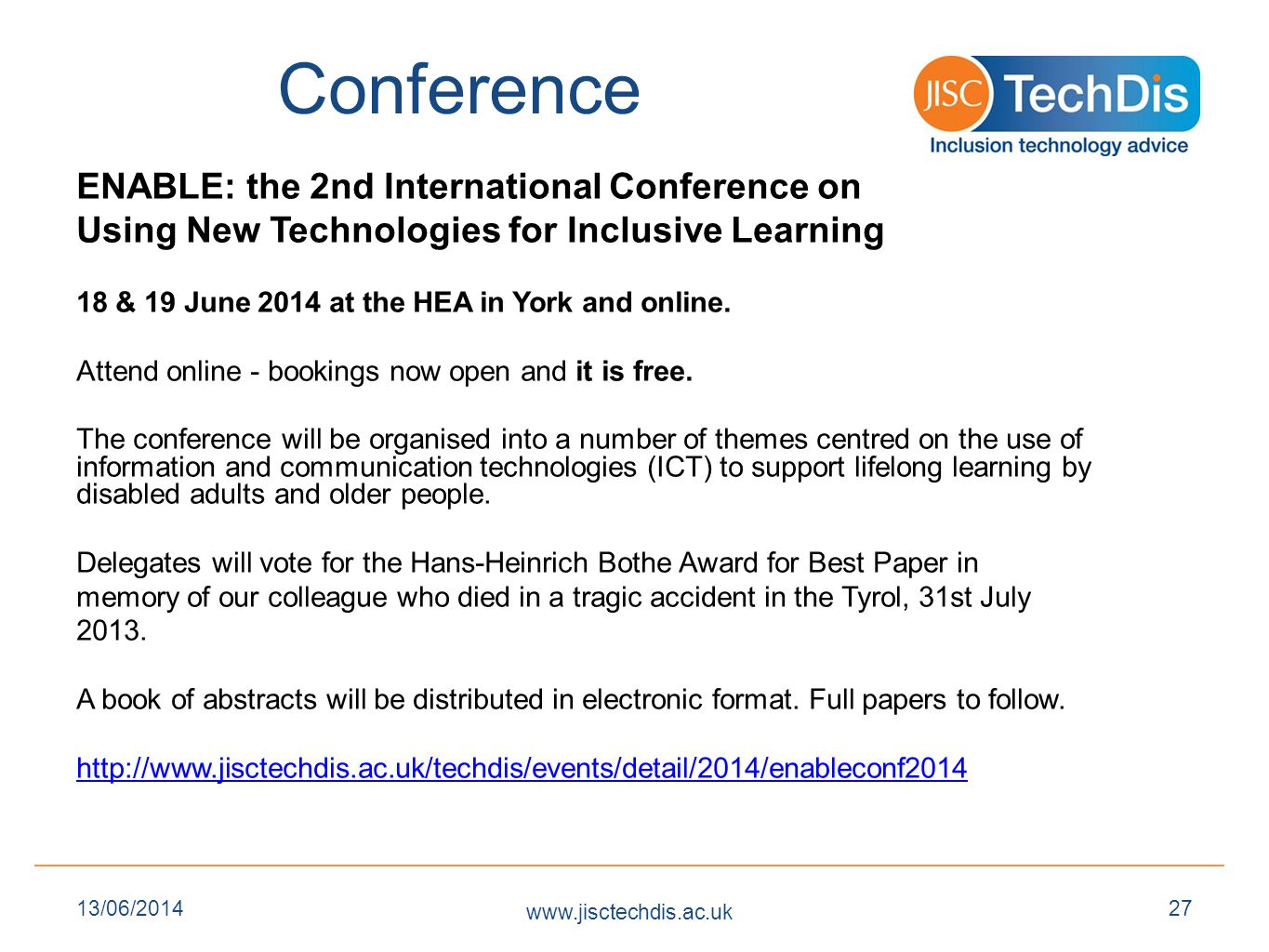 Conference ENABLE: the 2nd International Conference on Using New Technologies for Inclusive Learning 18 & 19 June 2014 at the HEA in York and online.