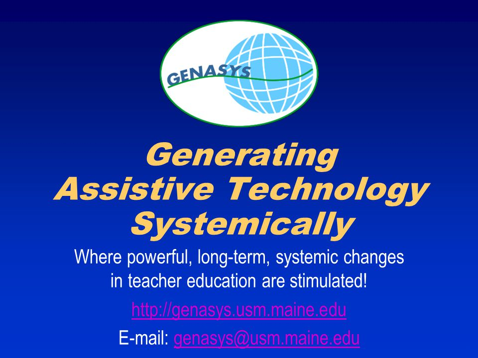1 Where powerful, long-term, systemic changes in teacher education are stimulated! http://genasys.usm.maine.edu E-mail: genasys@usm.maine.edugenasys@u