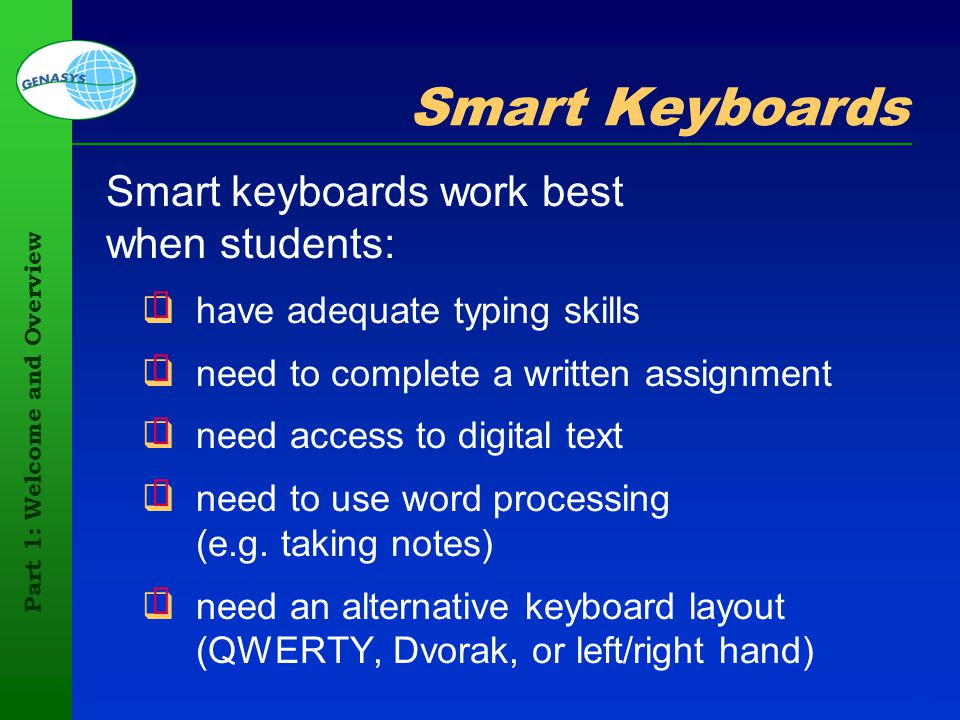 Part 1: Welcome and Overview 105 Smart Keyboards Smart keyboards work best when students: have adequate typing skills need to complete a written assig