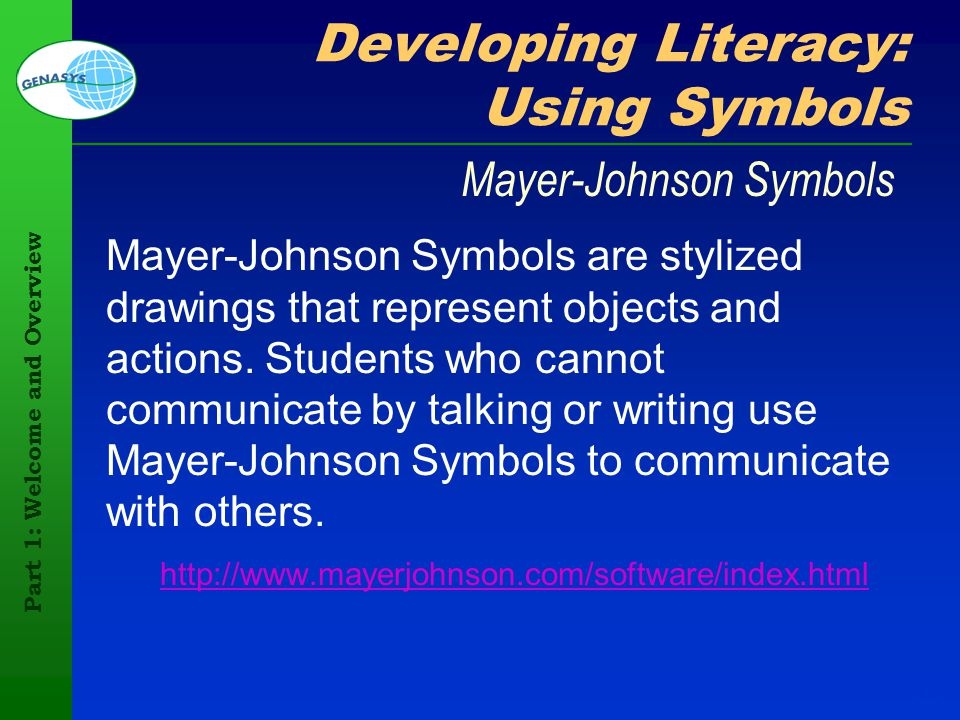 Part 1: Welcome and Overview 114 Developing Literacy: Using Symbols Mayer-Johnson Symbols are stylized drawings that represent objects and actions. St