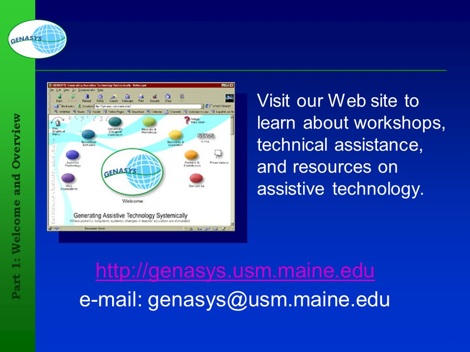 Part 1: Welcome and Overview 122 Visit our Web site to learn about workshops, technical assistance, and resources on assistive technology. http://gena