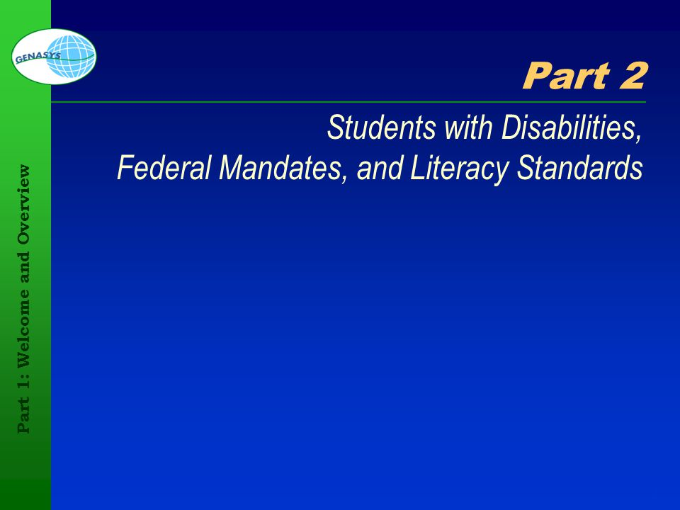 Part 1: Welcome and Overview 15 Part 2 Students with Disabilities, Federal Mandates, and Literacy Standards