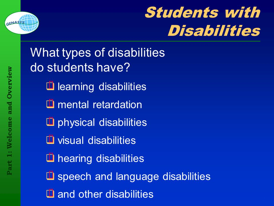 Part 1: Welcome and Overview 17 Students with Disabilities What types of disabilities do students have? learning disabilities mental retardation physi
