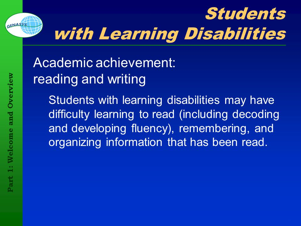 Part 1: Welcome and Overview 20 Students with Learning Disabilities Academic achievement: reading and writing Students with learning disabilities may