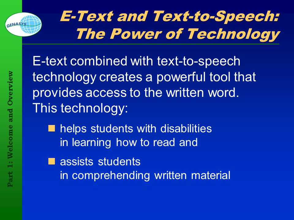Part 1: Welcome and Overview 42 E-Text and Text-to-Speech: The Power of Technology E-text combined with text-to-speech technology creates a powerful t