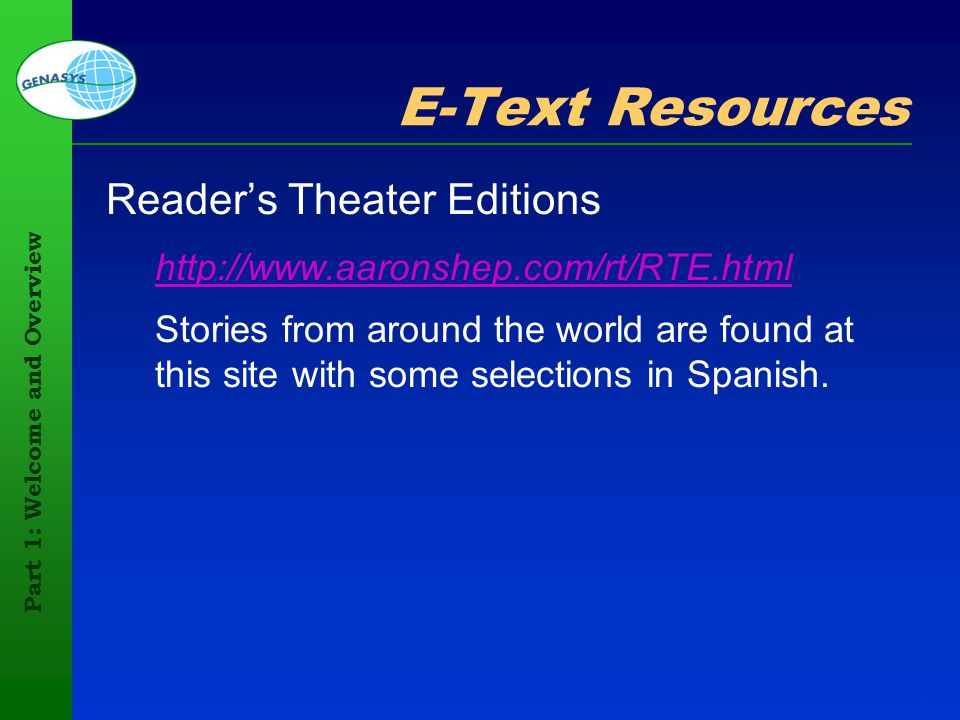 Part 1: Welcome and Overview 46 E-Text Resources Readers Theater Editions http://www.aaronshep.com/rt/RTE.html Stories from around the world are found