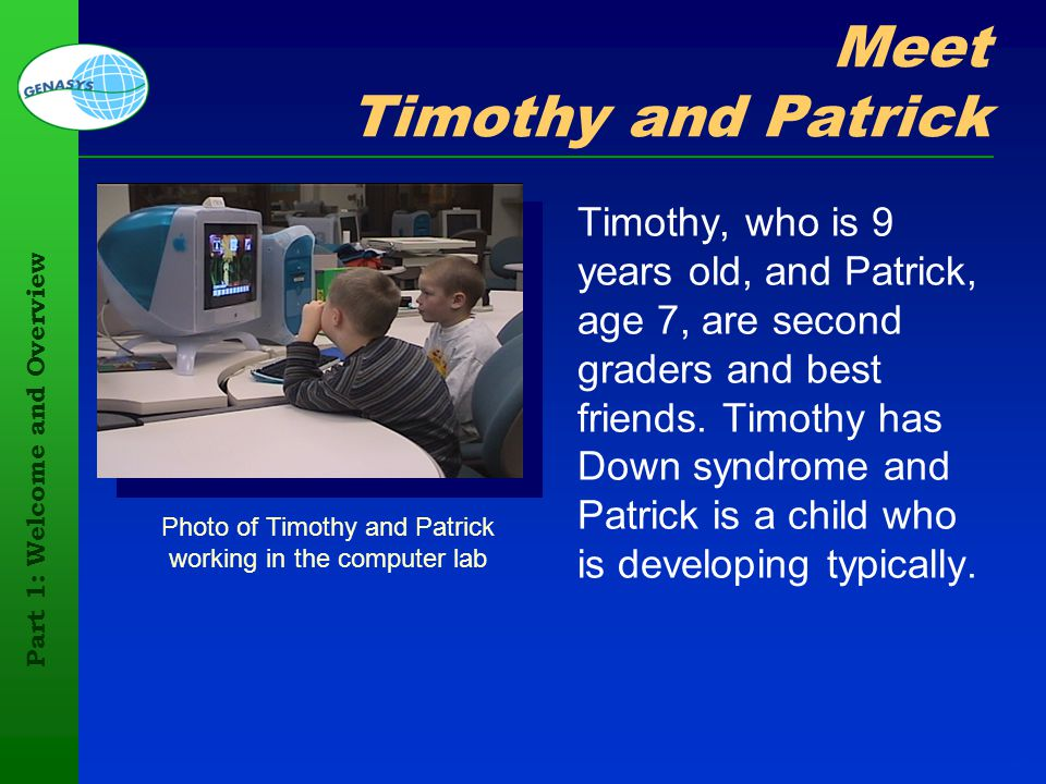 Part 1: Welcome and Overview 61 Meet Timothy and Patrick Timothy, who is 9 years old, and Patrick, age 7, are second graders and best friends. Timothy