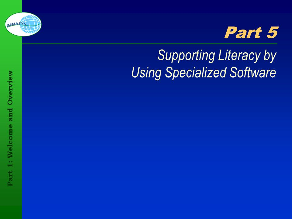 Part 1: Welcome and Overview 70 Part 5 Supporting Literacy by Using Specialized Software