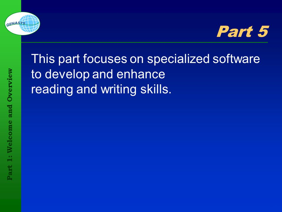 Part 1: Welcome and Overview 71 Part 5 This part focuses on specialized software to develop and enhance reading and writing skills.