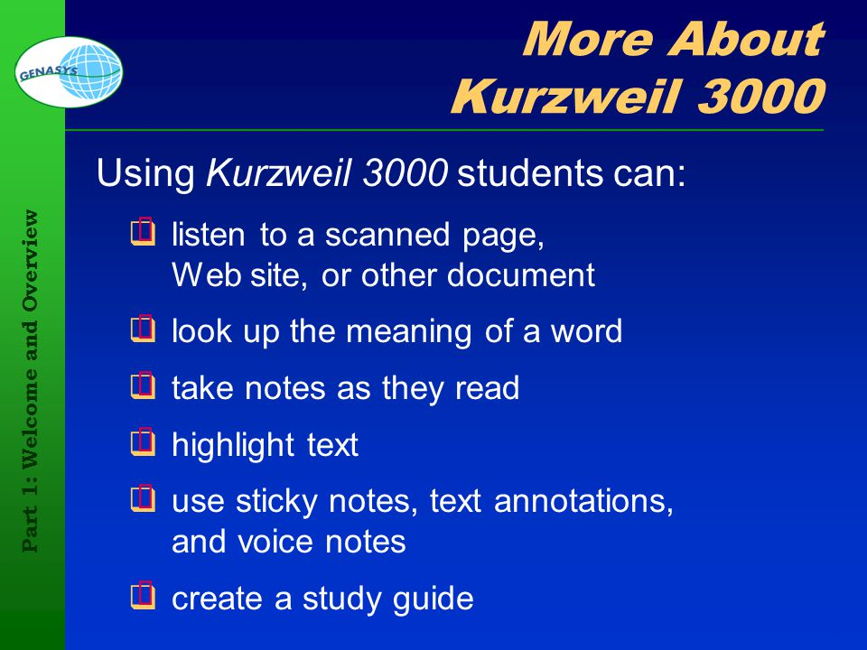 Part 1: Welcome and Overview 76 More About Kurzweil 3000 Using Kurzweil 3000 students can: listen to a scanned page, Web site, or other document look
