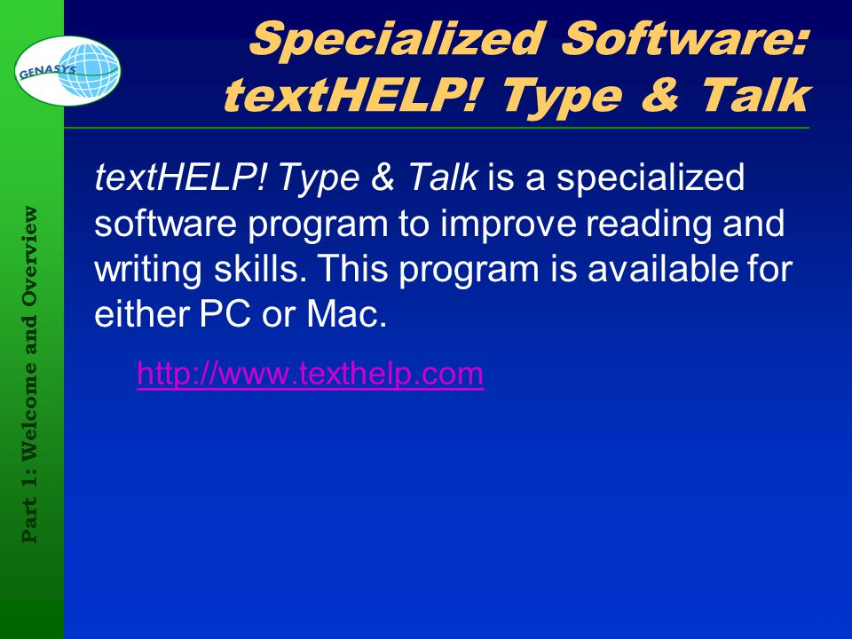 Part 1: Welcome and Overview 81 Specialized Software: textHELP! Type & Talk textHELP! Type & Talk is a specialized software program to improve reading