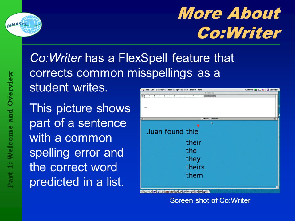 Part 1: Welcome and Overview 87 More About Co:Writer Co:Writer has a FlexSpell feature that corrects common misspellings as a student writes. Screen s