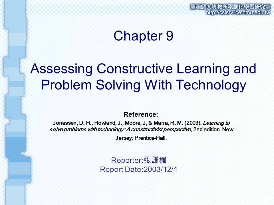 Chapter 9 Assessing Constructive Learning and Problem Solving With Technology Reference: Jonassen, D.