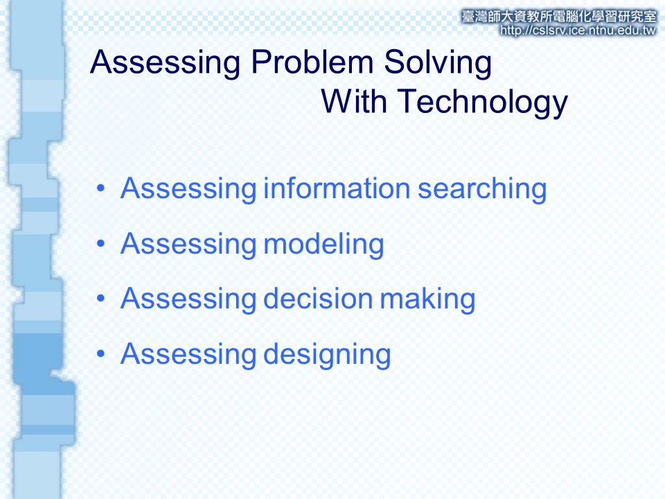Assessing Problem Solving With Technology Assessing information searching Assessing modeling Assessing decision making Assessing designing